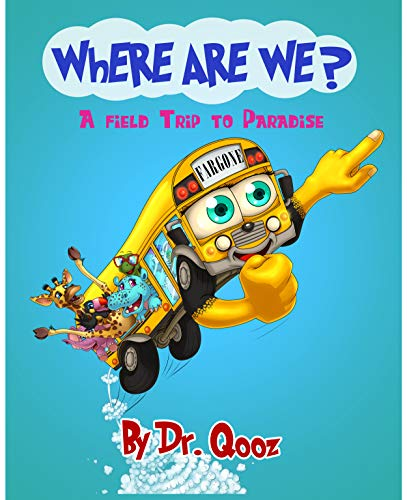 Where Are We?: A field Trip to Paradise! (Fargone Book 3) by [Dr. Qooz]