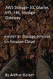 AWS Storage- S3, Glacier, EFS, EBS, Storage Gateway: master all Storage services on Amazon Cloud