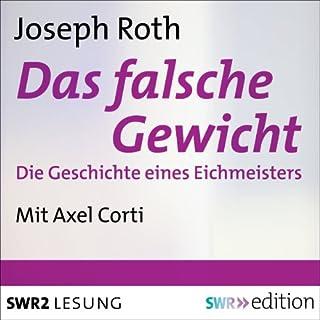 Das falsche Gewicht     Die Geschichte eines Eichmeisters              Autor:                                                                                                                                 Joseph Roth                               Sprecher:                                                                                                                                 Axel Corti                      Spieldauer: 4 Std.     37 Bewertungen     Gesamt 4,5