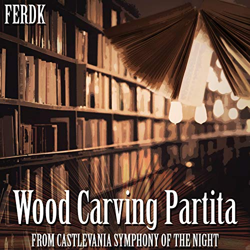 """Wood Carving Partita (From """"Castlevania Symphony of the Night"""")"""
