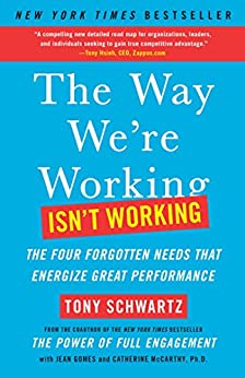 The Way We're Working Isn't Working: The Four Forgotten Needs That Energize Great Performance by [Tony Schwartz, Jean Gomes, Catherine McCarthy]