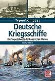 Deutsche Kriegsschiffe: Die Torpedoboote der kaiserlichen Marine (Typenkompass) - Eberhard Kliem