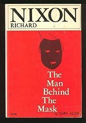 Richard Nixon the Man Behind the Mask