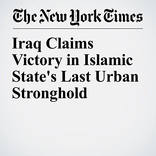 Iraq Claims Victory in Islamic State's Last Urban Stronghold copertina