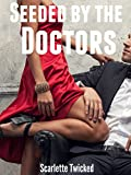 Seeded by the Doctors: (Steamy Taboo Medical Fertile BWWM Older Man Younger Woman Menage Erotic Romance)