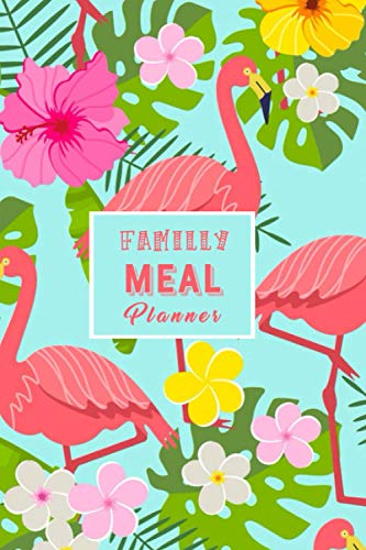 Flamingo Family Meal Planner: Beautiful 52 Weeks Flamingo Meal Planner & Organizer for Grocery Shopping & Cooking Also For Diet Food Controlling List