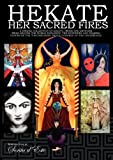 Hekate Her Sacred Fires: A Unique Collection of Essays, Prose and Artwork from around the world exploring the mysteries and sharing visions of the Torchbearing Triple Goddess of the Crossroads.
