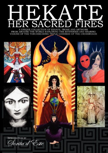 Hekate Her Sacred Fires: Exploring the Mysteries of the Torchbearing Goddess of the Crossroads [A collection of essays from devotees, witches & magicians] (The Goddess Hekate) (English Edition)