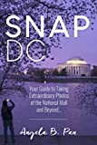 Snap DC: Your Guide to Taking Extraordinary Photos of the...