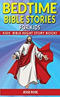 BEDTIME BIBLE STORIES for KIDS: Biblical Superheroes Characters Come Alive in Modern Adventures for Children! Bedtime Action Stories for Adults! Bible Night Storybook for Kids!
