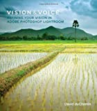 Vision & Voice: Refining Your Vision in Adobe Photoshop Lightroom (Voices That Matter) - David DuChemin