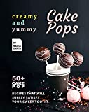 Creamy and Yummy Cake Pops: 50+ Cake Pop Recipes That Will Surely Satisfy Your Sweet Tooth! (English Edition)