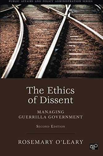 The Ethics of Dissent: Managing Guerilla Government, 2nd Edition (Public Affairs and Policy Administration Series)