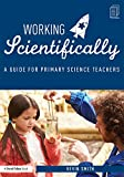 Working Scientifically: A guide for primary science teachers (English Edition)
