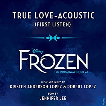 """True Love (From """"Frozen: The Broadway Musical"""" / First Listen / Acoustic)"""