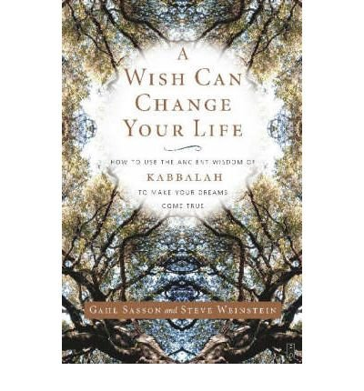 [(A Wish Can Change Your Life: How to Use the Ancient Wisdom of Kabbalah to Make Your Dreams Come True)] [Author: Gahl Sasson] published on (August, 2004)