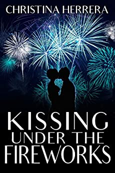 Kissing Under the Fireworks: A Sweet Adult Holiday Romance by [Christina Herrera]