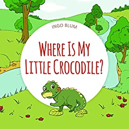 Where Is My Little Crocodile?: A Funny Seek-And-Find Book for Kids Ages 2-6 (Where is...? 1) by [Ingo Blum, Antonio Pahetti]