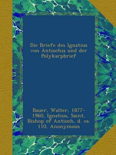 Die Briefe des Ignatius von Antiochia und der Polykarpbrief (German Edition)
