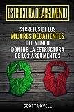 Estructura de Argumento: Secretos de los Mejores Debatientes del Mundo - Domine la Estructura de los Argumentos
