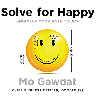 Solve For Happy     Engineer Your Path to Joy              By:                                                                                                                                 Mo Gawdat                               Narrated by:                                                                                                                                 Mo Gawdat                      Length: 11 hrs and 12 mins     72 ratings     Overall 4.8