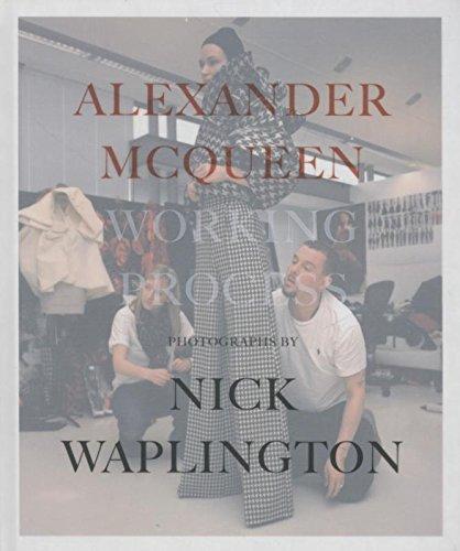 Alexander Mcqueen: Working Process: Photographs by Nick Waplington