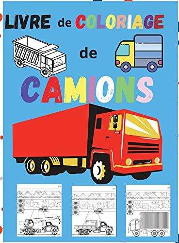 Livre de Coloriage de Camions: Livre de coloriage pour enfants avec des camions monstres, des camions de pompiers, des camions à benne basculante, des ... grands véhicules pour garçons et filles.