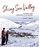 Skiing Sun Valley: A History from Union Pacific to the Holdings (Sports)