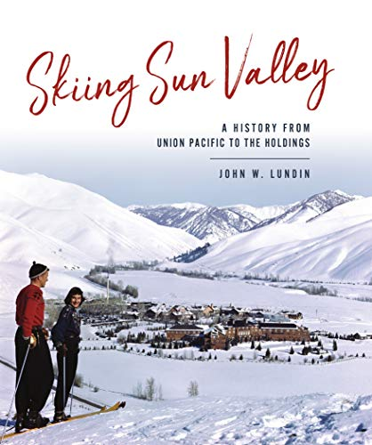 Compare Textbook Prices for Skiing Sun Valley: A History from Union Pacific to the Holdings Sports  ISBN 9781467143936 by Lundin, John W.