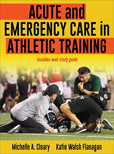 Compare Textbook Prices for Acute and Emergency Care in Athletic Training First Edition ISBN 9781492536536 by Cleary, Michelle,Walsh Flanagan, Katie