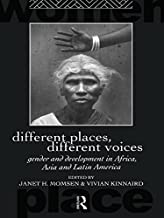 Different Places, Different Voices: Gender and Development in Africa, Asia and Latin America (Routledge International Studies of Women and Place)