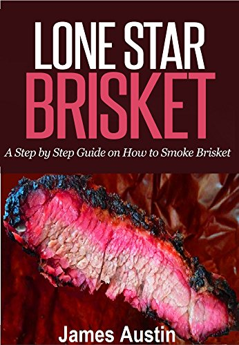 Lone Star Brisket: A Step by Step Guide on How to Smoke Brisket (English Edition)