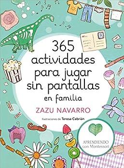 365 actividades para jugar sin pantallas en familia de [Aprendiendo con Montessori, Zazu Navarro, Teresa Cebrián]