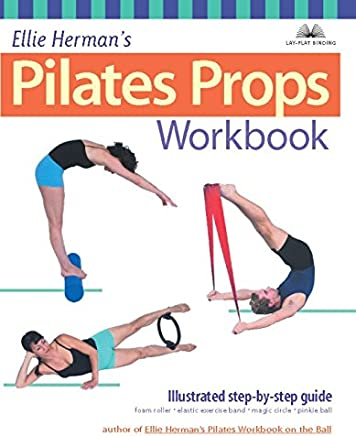 Ellie Hermans Pilates Props Workbook: Step-By-Step Guide With over 350 Photos
