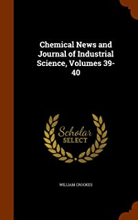 Chemical News and Journal of Industrial Science, Volumes 39-40