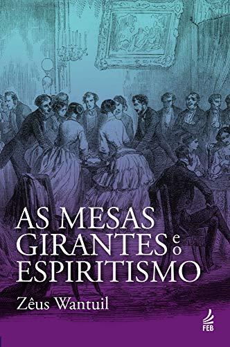 As mesas girantes e o espiritismo (Portuguese Edition)