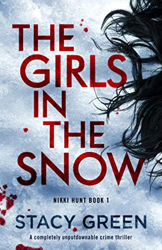 The Girls in the Snow: A completely unputdownable crime thriller (Nikki Hunt Book 1) by [Stacy Green]