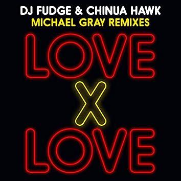 Love X Love (Michael Gray Remixes)