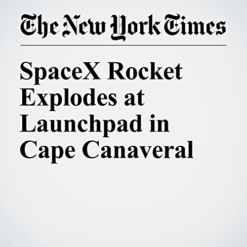 SpaceX Rocket Explodes at Launchpad in Cape Canaveral cover art
