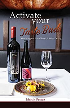 Activate Your Taste Buds: Mastering The Art of Food & Wine Pairing by [Martin Peston]