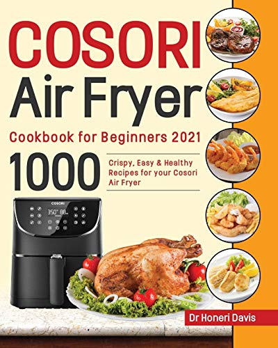 Preisvergleich Produktbild Cosori Air Fryer Cookbook for Beginners 2021: 1000 Crispy,  Easy & Healthy Recipes for Your Cosori Air Fryer