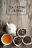 Tea Tasting Journal: Tea Tasting Notebook, Track and Rate Varieties and Flavors, Record Brand, Type,...