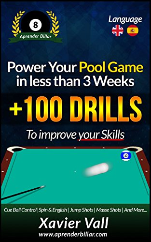 Power your Pool Game in less than 3 Weeks: +100 Drills to improve your Skills (Spanish Edition)