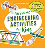 Awesome Engineering Activities for Kids: 50+ Exciting STEAM Projects to Design...