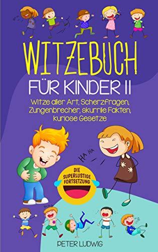 Witzebuch für Kinder II: Witze aller Art, Scherzfragen, Zungenbrecher, skurrile Fakten, kuriose Gesetze