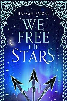 We Free the Stars (Sands of Arawiya Book 2) by [Hafsah Faizal]