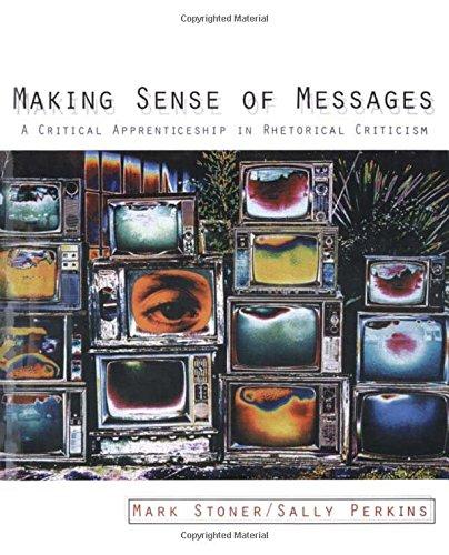 Making Sense of Messages: A Critical Apprenticeship in Rhetorical Criticism