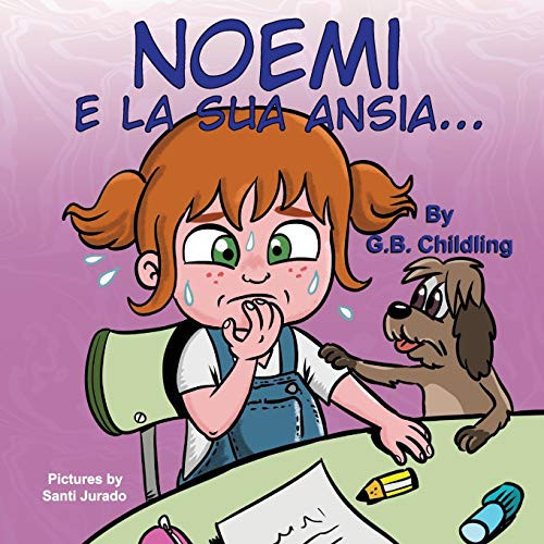 Noemi e la sua ansia: Libro illustrato per bambini, la gestione dell'ansia, sentimenti ed emozioni forti, adatto a bambini di età 3 5 anni e oltre,prescolare,genitori,insegnanti(Le abilità di Noemi 3)