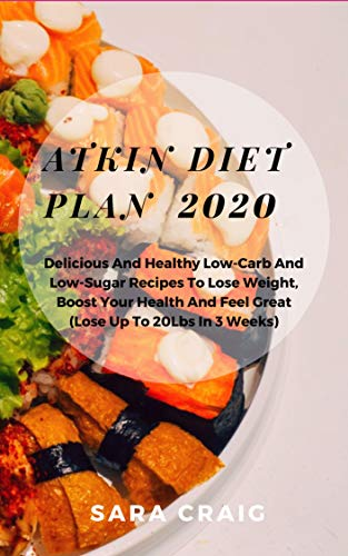 Atkins Diet Plan 2020: Delicious and Healthy Low-Carb and Low-Sugar Recipes to Lose Weight, Boost Your Health and Feel Great (Lose Up To 20Lbs in 3 Weeks) (English Edition)
