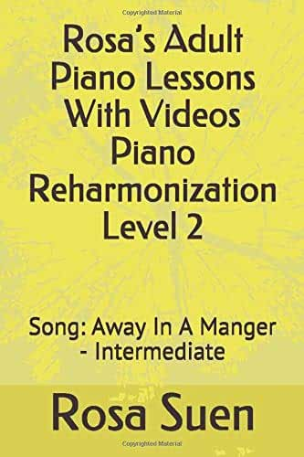 Rosa's Adult Piano Lessons With Videos Piano Reharmonization Level 2: Song:  Away In A Manger - Intermediate